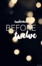 Before Twelve by bookbabere