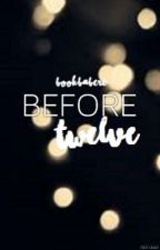 Before Twelve (Slowly Editing) by bookbabere