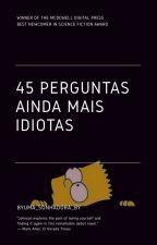 45 Perguntas Ainda Mais Idiotas//1°Temporada❤ by byUma_Sonhadora_by