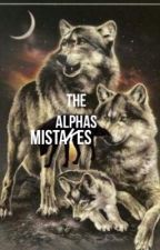 The alphas mistakes. by MaryRossettti