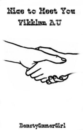 Nice To Meet You(Vikklan AU) by BeastyGamerGirl