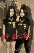 Me Gustas (Camren G!P Fanfic) by LuBelen99