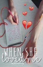 when she loved me ➳ m.c. [español] by mukecherry