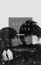 Having You ♥ [Anime Various Imagine] by billy4an
