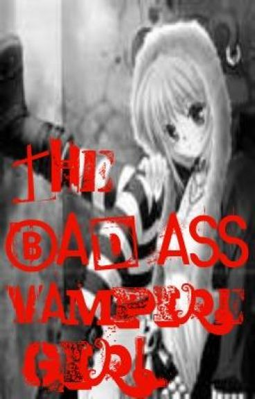 The Bad-Ass Vampire Girl (if vampires existed!)