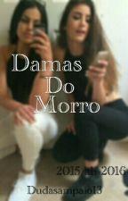 Damas Do Morro(em Revisão) by Dudasampaio13