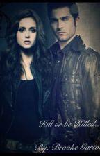 Kill or be Killed || Teen Wolf ~ Derek Hale Fanfic by BrookeGarton