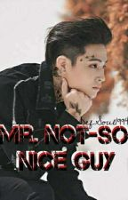 Mr. Not-So Nice Guy by Shaila_007