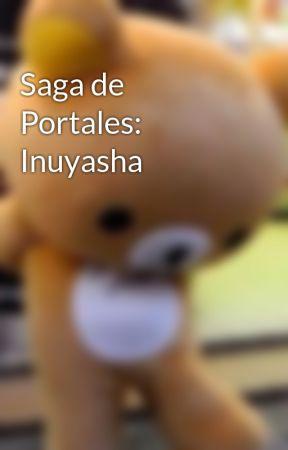 Saga de Portales: Inuyasha by ScarlletOsunaTostado