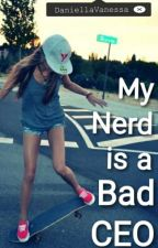 My Nerd Is A Bad CEO {Edited} by DaniellaVanessa