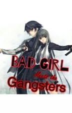 Bad Girl Meets The Gangsters by lynKitty16