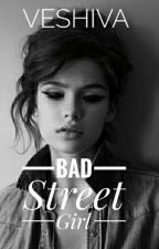 Bad Street Girl #wattys2016 by Veshiva