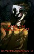 Amo um Psicopata? by VermelhoSangue13