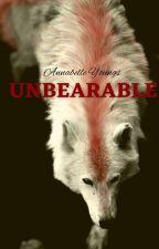 Unbearable  by Randomgirlwithasmile