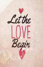 Let The Love Begin by Jhojeey