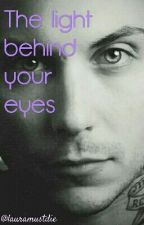 The Light Behind Your Eyes {Frank Iero} by lauramustdie
