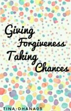 Giving Forgiveness,Taking Chances(One Shot Stories) by TINA-dhana03