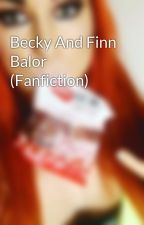 Becky And Finn Balor (Fanfiction) by Fozzygirl123