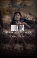 Reu'-The Rise of a Warrior (#Wattys2016) by ThelastdaysofJune