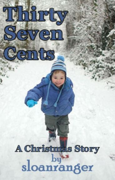 Thirty  - Seven Cents - A Christmas Story  -  @Short Story by sloanranger