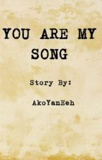 YOU ARE MY SONG by AkoYanEehh