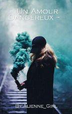 Un Amour Dangereux {Pause} by Alienne_Girl