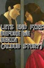 LETS END FIRST BEFORE WE BEGIN by BarbyAnnAquino
