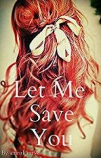Let Me Save You(Teacher and student love story) by amritkaur98