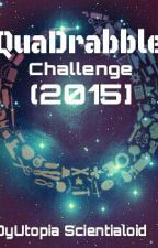QuaDrabble Challenge 2015 by DY_Scientialoid
