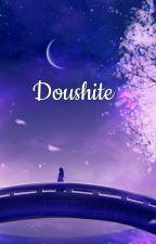 Doushite by madinadandelion