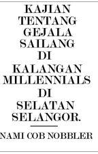 Kajian Tentang Gejala Sailang Di Kalangan Millennials Di Selatan Selangor by comradenami