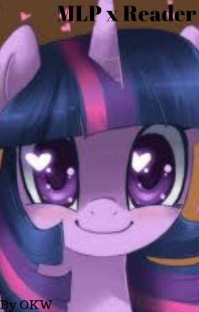 My Little Pony x Reader - Twilight Sparkle x Reader- Our