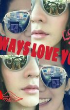 #Always Love You# by keyzhie