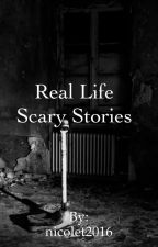 Real Life Scary Stories by nicolet2016