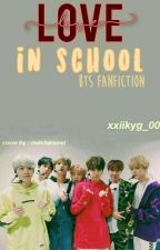 LOVE IN SCHOOL (BTS fanfiction)(ON REVISION)  by xxiikyg_00