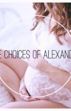 The Choices Of Alexander by taste_of_lies