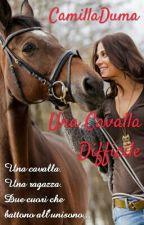 Una Cavalla Difficile {Wattys2017} by CamillaDuma