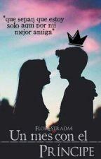 Un mes con el príncipe  by FlorEstrada4