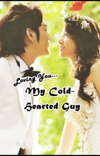 Loving You... My Cold-Hearted Guy (COMPLETED)