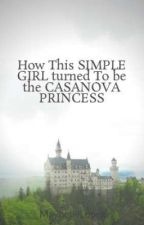 How This SIMPLE GIRL turned To be the CASANOVA PRINCESS by Mald2ne5