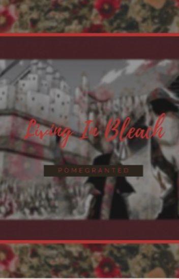 Living In Bleach ( Bleach x Reader)