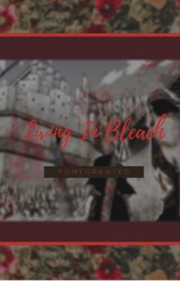 Living In Bleach ( Bleach x Reader) - ❤️ - Wattpad