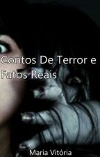 Contos De Terror e Fatos Reais by AutoraMariaVitoria