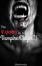 The Vampire Is A Vampire Slayer?! by Mabelsmiley