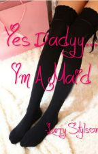 Yes Daddy ... I'm a maid . (Larry Stylson) (Ziall Horalik). by larrycat_shipper