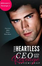 The Heartless CEO and His Revenge (Billionaire's Revenge Series 2) by LoveMishap