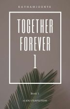 Together Forever || KNJ ✔ by Kaynamjoon98