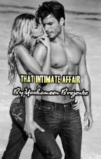 """""""That Intimate Affair"""" by yeshameenbrejente"""