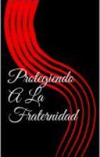Protegiendo A La Fraternidad>>>>TERMINADA by cristylatapia
