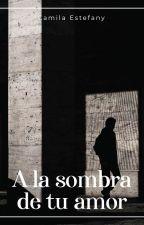 A la sombra de tu amor by CamiioChan
